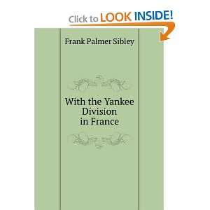 With the Yankee Division in France Frank Palmer Sibley