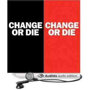 Change or Die The Three Keys to Change at Work and in