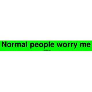 Normal people worry me Large Bumper Sticker