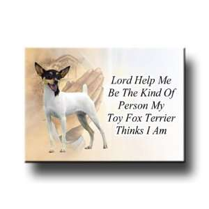 Toy Fox Terrier Lord Help Me Be Fridge Magnet Everything
